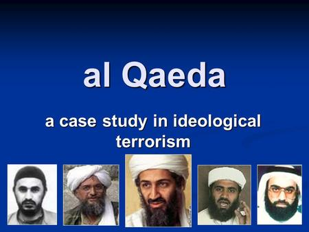 Al Qaeda a case study in ideological terrorism. BIG IDEA al-Qaeda is the single greatest terrorist threat to the U.S. al-Qaeda is the single greatest.
