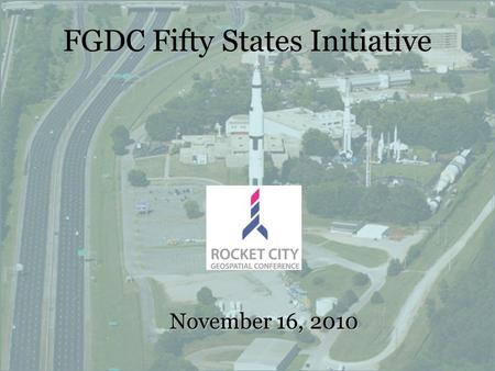 FGDC Fifty States Initiative November 16, 2010. Federal Geographic Data Committee (FGDC) Fifty States Initiative USGS Cooperative Agreement Partnership.