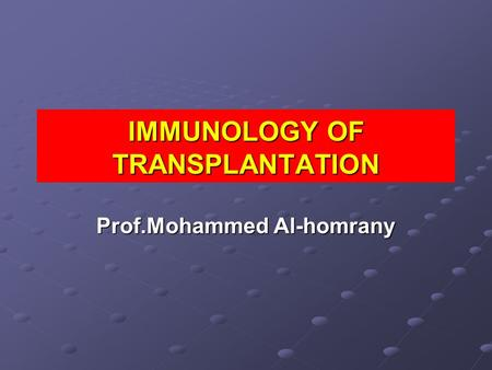 IMMUNOLOGY OF TRANSPLANTATION