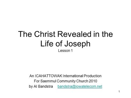 1 The Christ Revealed in the Life of Joseph Lesson 1 An ICAHATTOWAK International Production For Saemmul Community Church 2010 by Al Bandstra