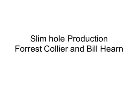 Slim hole Production Forrest Collier and Bill Hearn.