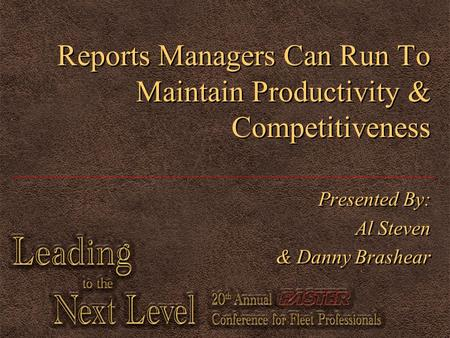Reports Managers Can Run To Maintain Productivity & Competitiveness Presented By: Al Steven & Danny Brashear Presented By: Al Steven & Danny Brashear.