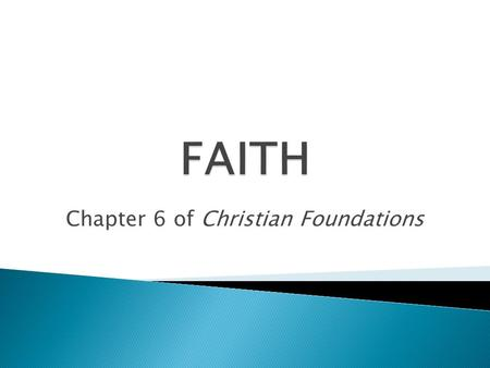 Chapter 6 of Christian Foundations. Faith – being ultimately concerned about whatever absorbs our heart, mind, energies - a universal experience.