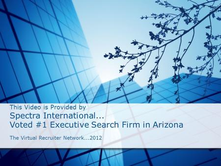 This Video is Provided by Spectra International... Voted #1 Executive Search Firm in Arizona The Virtual Recruiter Network...2012.