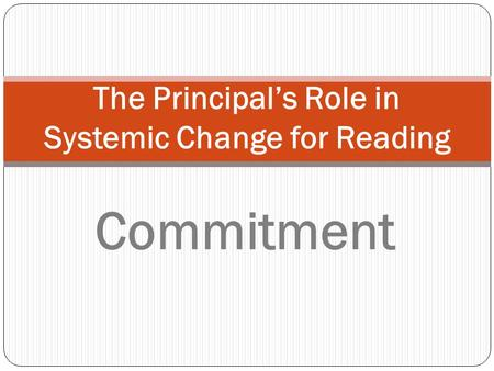The Principals Role in Systemic Change for Reading Commitment.