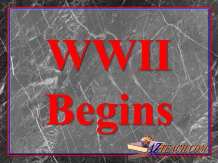 WWII Begins.