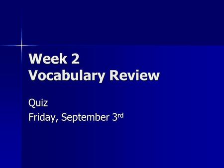 Week 2 Vocabulary Review Quiz Friday, September 3 rd.