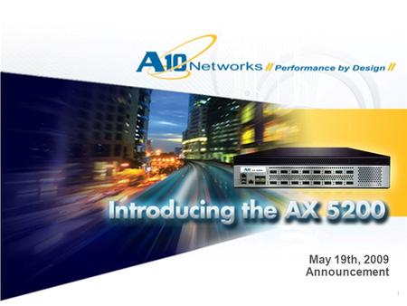 1 May 19th, 2009 Announcement. 2 Drivers for Web Application Delivery Web traffic continues to increase More processing power at data aggregation points.