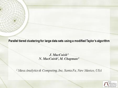 Parallel tiered clustering for large data sets using a modified Taylors algorithm J. MacCuish 1 N. MacCuish 1, M. Chapman 1 1 Mesa Analytics & Computing,