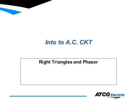 Into to A.C. CKT Right Triangles and Phasor. Information n Mechanical Degree u Unit of measurement of rotational movement 360 degree n Angle u Whenever.