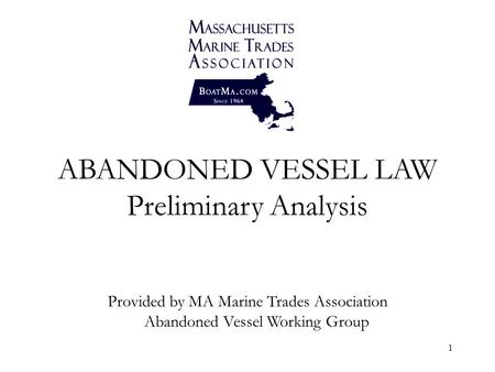 1 ABANDONED VESSEL LAW Preliminary Analysis Provided by MA Marine Trades Association Abandoned Vessel Working Group.