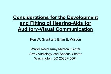 Considerations for the Development and Fitting of Hearing-Aids for Auditory-Visual Communication Ken W. Grant and Brian E. Walden Walter Reed Army Medical.
