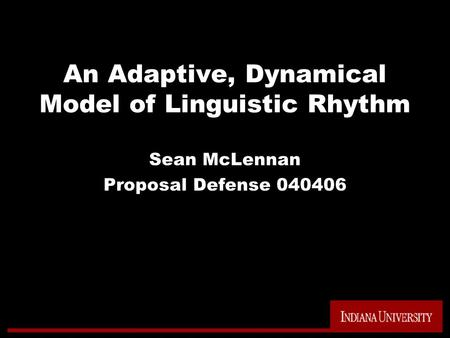 An Adaptive, Dynamical Model of Linguistic Rhythm Sean McLennan Proposal Defense 040406.