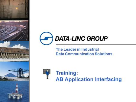 1 The Leader in Industrial Data Communication Solutions Training: AB Application Interfacing.
