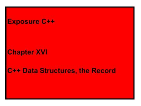 Exposure C++ Chapter XVI C++ Data Structures, the Record.