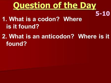 Question of the Day 5-10 What is a codon? Where is it found?
