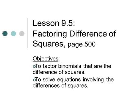Lesson 9.5: Factoring Difference of Squares, page 500