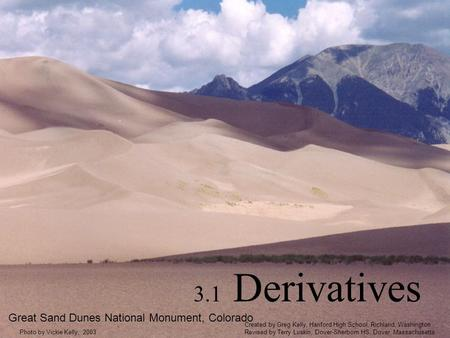 3.1 Derivatives Great Sand Dunes National Monument, Colorado Photo by Vickie Kelly, 2003 Created by Greg Kelly, Hanford High School, Richland, Washington.
