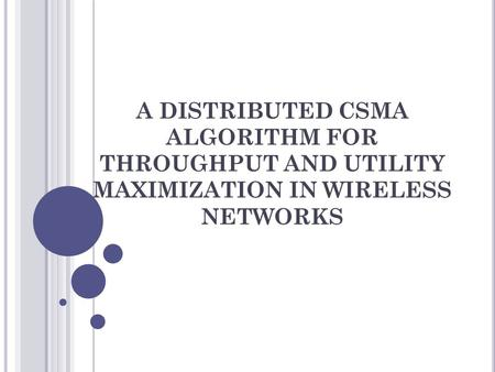 A DISTRIBUTED CSMA ALGORITHM FOR THROUGHPUT AND UTILITY MAXIMIZATION IN WIRELESS NETWORKS.