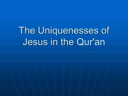 The Uniquenesses of Jesus in the Qur'an. Jesus is the only one in the Qur'an who is called holy from before his birth 19:19.
