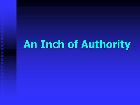 An Inch of Authority. How Long Is This Line? How long is an inch? How long is an inch? Must agree upon a standard for authority. Must agree upon a standard.