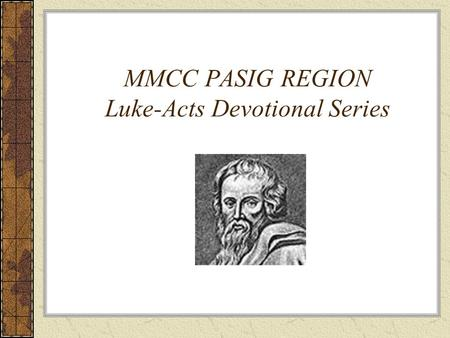 MMCC PASIG REGION Luke-Acts Devotional Series. The ministry of Jesus in Luke A Review Introduction to Luke Luke-Acts: Docs Docs Jesus ministry –A Spirit-led.