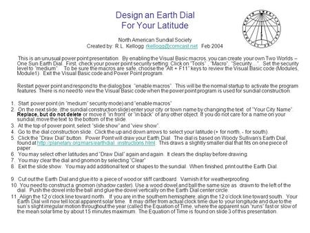 Design an Earth Dial For Your Latitude North American Sundial Society Created by: R.L. Kellogg Feb This is.