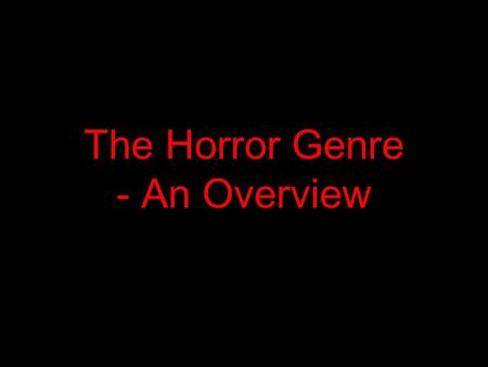 The Horror Genre - An Overview