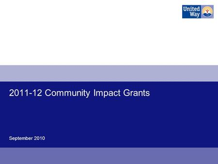 2011-12 Community Impact Grants September 2010. How to register as a new United Way service provider, and create an e-Cimpact account 2.