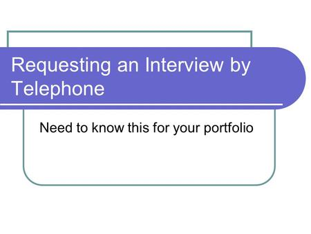 Requesting an Interview by Telephone Need to know this for your portfolio.