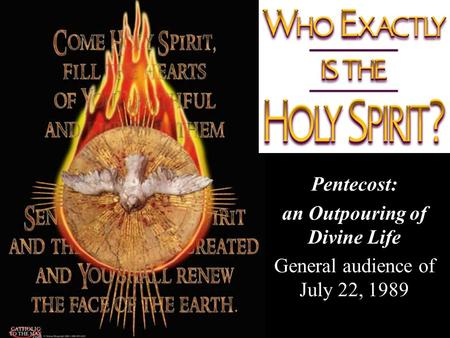 Pentecost: an Outpouring of Divine Life General audience of July 22, 1989.