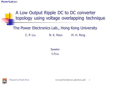A Low Output Ripple DC to DC converter topology using voltage overlapping technique The Power Electronics Lab., Hong Kong University C. P. Liu N. K. Poon.