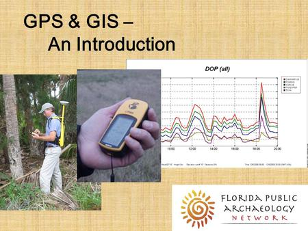 GPS & GIS – An Introduction. Where Will This Take Us? What is GPS? What is GIS? How do GPS and GIS work? How will they help us? ? Find This!