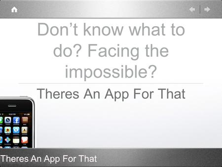 Theres An App For That Dont know what to do? Facing the impossible? Theres An App For That.