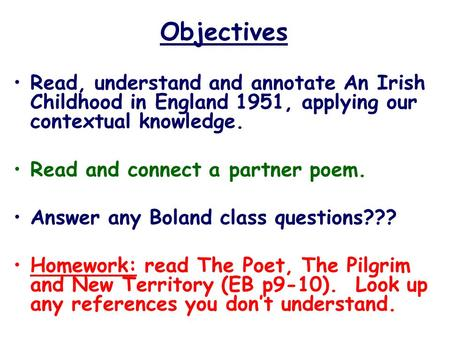 Objectives Read, understand and annotate An Irish Childhood in England 1951, applying our contextual knowledge. Read and connect a partner poem. Answer.
