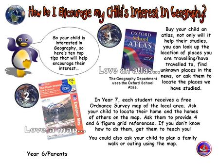 Year 6/Parents 1 Buy your child an atlas, not only will it help their studies, you can look up the location of places you are travelling/have travelled.