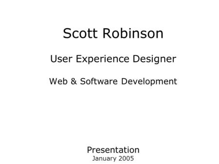 Scott Robinson User Experience Designer Web & Software Development Presentation January 2005.