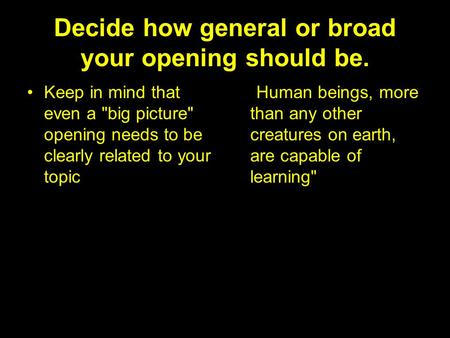 Decide how general or broad your opening should be. Keep in mind that even a big picture opening needs to be clearly related to your topic Human beings,