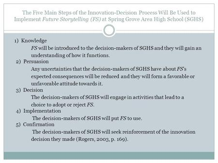 The Five Main Steps of the Innovation-Decision Process Will Be Used to Implement Future Storytelling (FS) at Spring Grove Area High School (SGHS) 1) Knowledge.