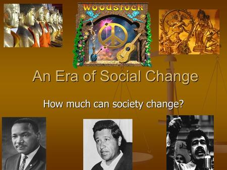 An Era of Social Change How much can society change?