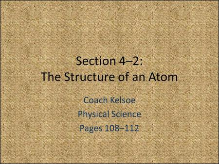 Section 4–2: The Structure of an Atom