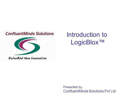 Introduction to LogicBlox Presented by: ConfluentMinds Solutions Pvt Ltd.