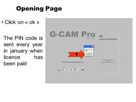 Opening Page Click on « ok » 1 The PIN code is sent every year in january when licence has been paid.