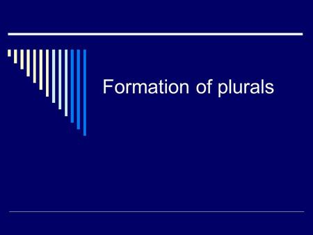 Formation of plurals. 1. When the noun ends in a vowel add –s. Ex: casacasas cuadernocuadernos escritorioescritorios 2. When the noun ends in a consonant.