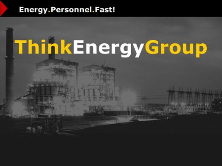 ThinkEnergyGroup Energy.Personnel.Fast!. Weve engineered a professional approach to energy staffing. ThinkEnergyGroup.
