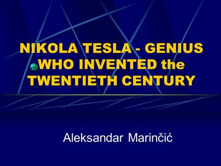 NIKOLA TESLA - GENIUS WHO INVENTED the TWENTIETH CENTURY