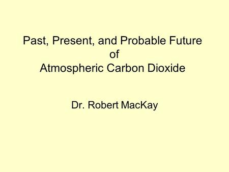 Past, Present, and Probable Future of Atmospheric Carbon Dioxide