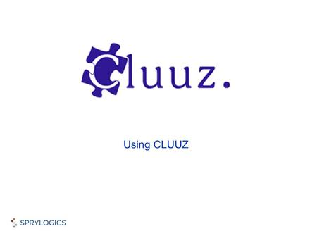 Using CLUUZ. © 2008 Sprylogics International Corp. Enter your search term/terms. By default, CLUUZ will extract and display people, companies, phone numbers,