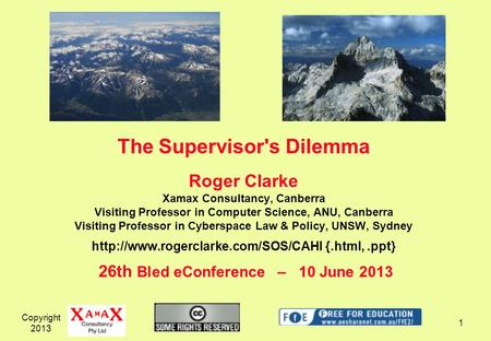 The Supervisor's Dilemma Roger Clarke Xamax Consultancy, Canberra Visiting Professor in Computer Science, ANU, Canberra Visiting Professor in Cyberspace.