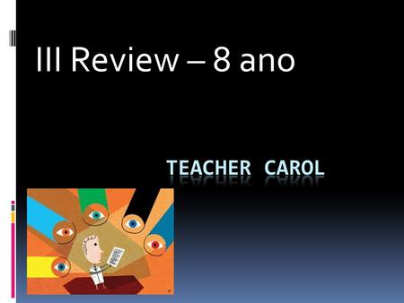 III Review – 8 ano. Lets remind the verbs: 1. Put ( T ) TRUE or ( F ) FALSE in the sequence below: ( ) to be – was / were – ser estar ( ) to become –